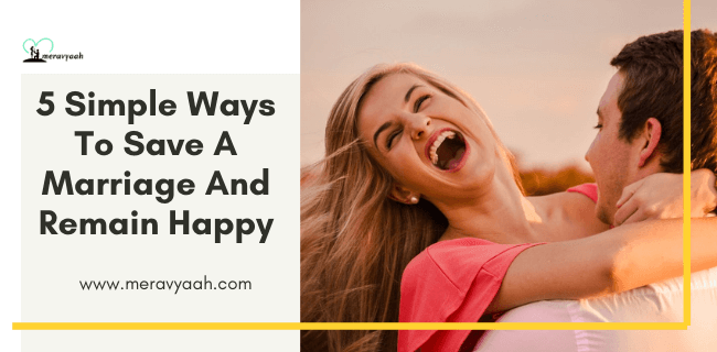 Simple Ways To Save A Marriage And Remain Happy