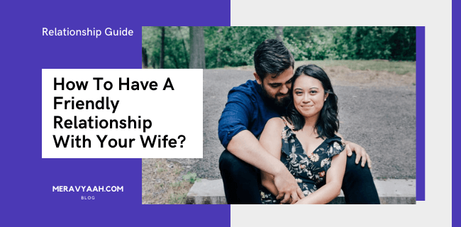 Have A Friendly Relationship With Your Wife