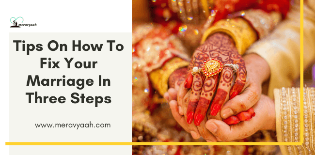 Tips On How To Fix Your Marriage In Three Steps