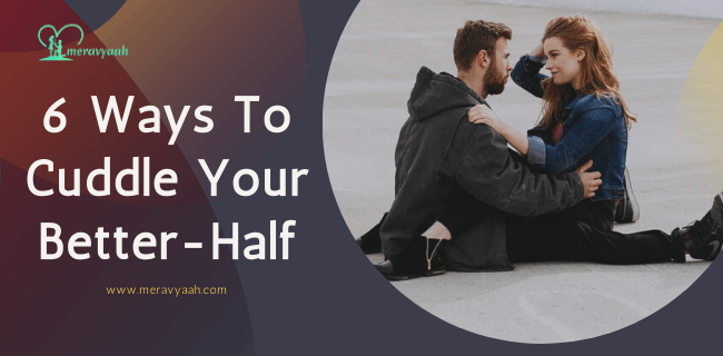 Ways To Cuddle Your Better-Half