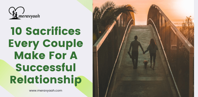 Sacrifices Every Couple Make For A Successful Relationship