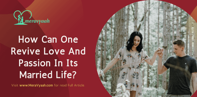 How Can One Revive Love And Passion In Its Married Life