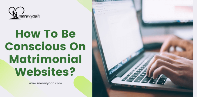 How To Be Conscious On Matrimonial Websites