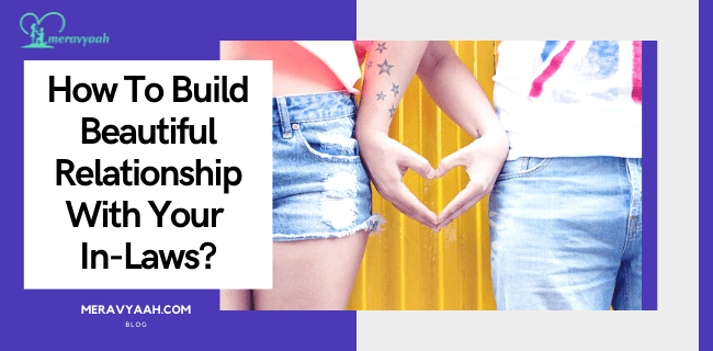 How To Build Beautiful Relationship With Your In-Laws