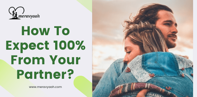 How To Expect 100% From Your Partner