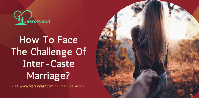 How To Face The Challenge Of Inter-Caste Marriage