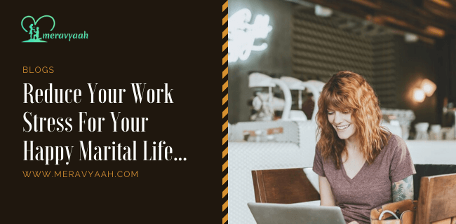 Reduce Your Work Stress For Happy Marital Life