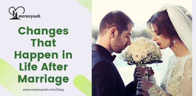 Changes That Happen in Life After Marriage