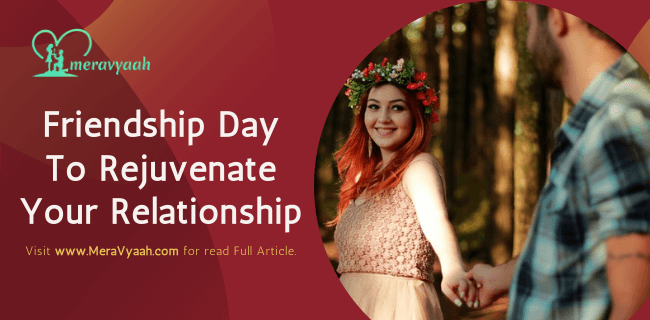 Friendship Day To Rejuvenate Your Relationship