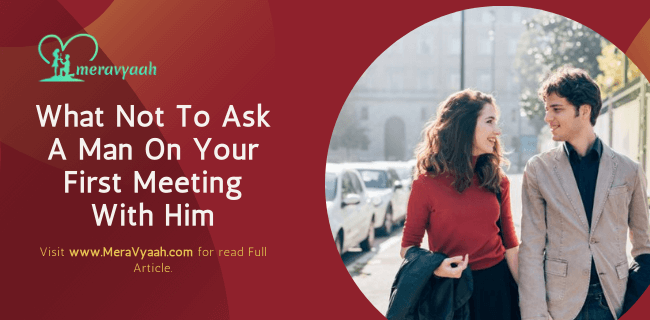 What Not To Ask A Man On Your First Meeting With Him