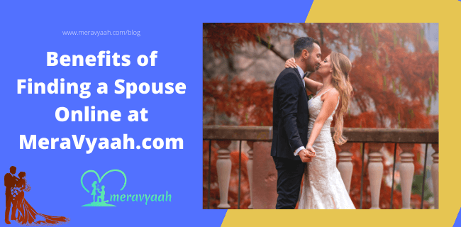 Benefits of Finding a Spouse Online at MeraVyaah.com