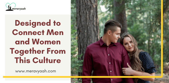 Designed to Connect Men and Women Together From This Culture