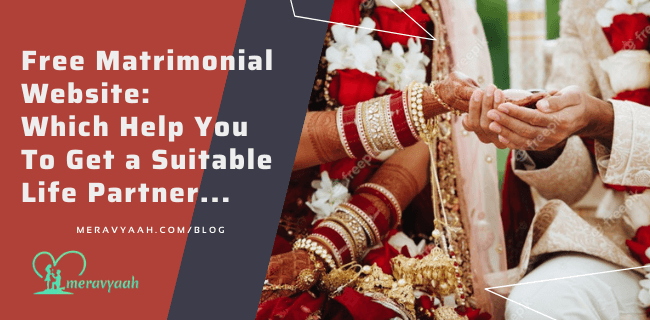 Free Matrimonial Website Which Help You To Get a Suitable Life Partner