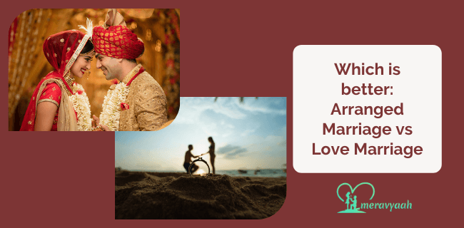 Which is better: Arranged Marriage vs Love Marriage