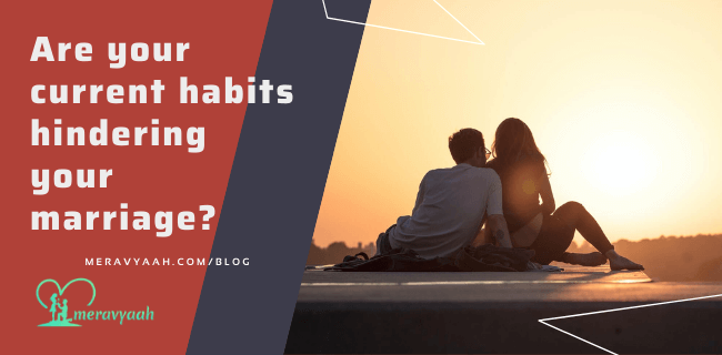 Are your current habits hindering your marriage