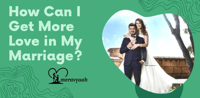 How Can I Get More Love in My Marriage