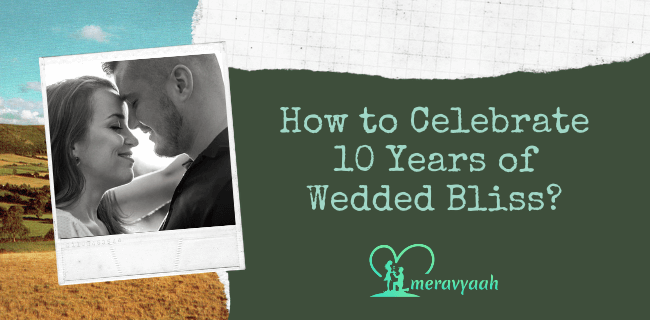 Celebrate 10 Years of Wedded Bliss